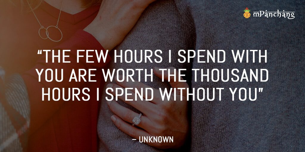 The few hours I spend with you are worth the thousand hours I spend without you